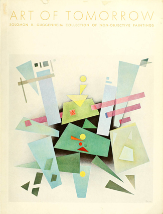 ART OF TOMORROW : FIFTH CATALOGUE OF THE SOLOMON R. GUGGENHEIM COLLECTION OF NON-OBJECTIVE PAINTINGS (1939)